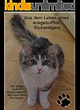 Aus dem Leben eines ausgebufften Stubentigers - Der etwas andere Katzenratgeber: Von einer Katze für Katzen