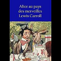 Alice au pays des merveilles: - (French Edition)
