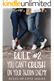 Rule #2: You Can't Crush on Your Sworn Enemy (The Rules of Love) (English Edition)