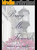 Bring Me Flowers (Garden of Love Book 5)
