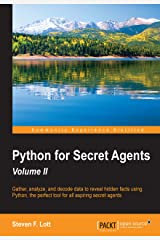 Python for Secret Agents - Volume II: Gather, analyze, and decode data to reveal hidden facts using Python, the perfect tool for all aspiring secret agents Kindle Edition