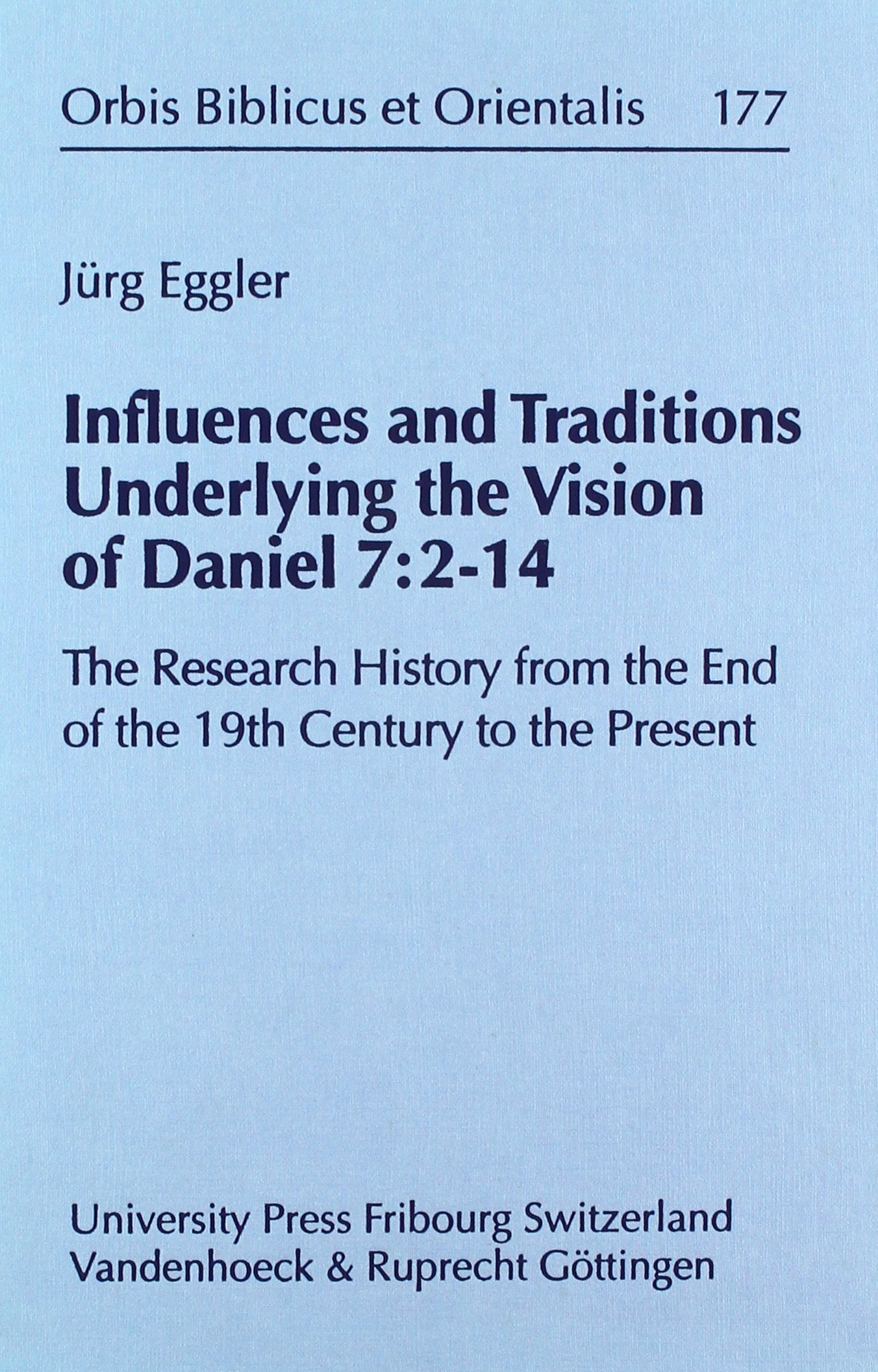 Download Influences and Traditions Underlying the Vision of Daniel 7: 2-14: The Research History form the End of the 19th Century to the Present (Orbis Biblicus et Orientalis) PDF