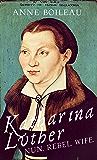 Katharina Luther: Nun, Rebel, Wife