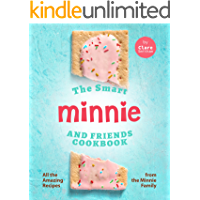 The Smart Minnie and Friends Cookbook: All the Amazing Recipes from the Minnie Family