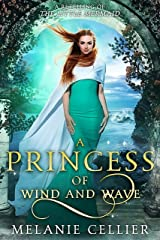 A Princess of Wind and Wave: A Retelling of The Little Mermaid (Beyond the Four Kingdoms Book 6) Kindle Edition