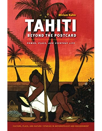 Tahiti Beyond the Postcard: Power, Place, and Everyday Life (Culture, Place