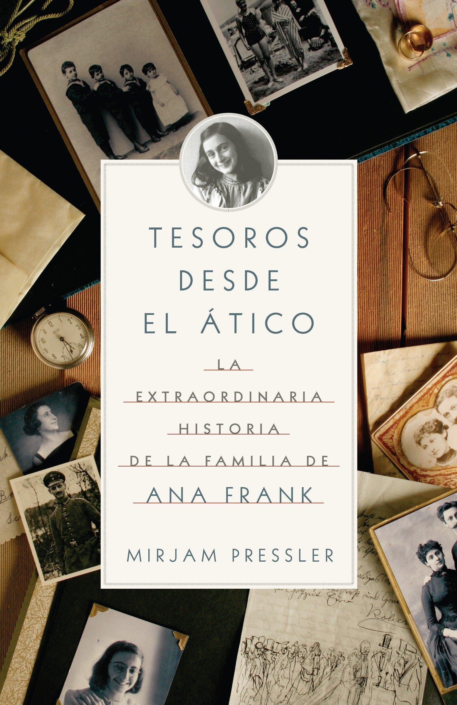Tesoros desde el ático: La extraordinario historia de la familia de Ana Frank (Spanish Edition): Mirjam Pressler, Elias Gerti: 9780307743466: Amazon.com: ...