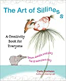 The Art of Silliness: A Creativity Book for Everyone