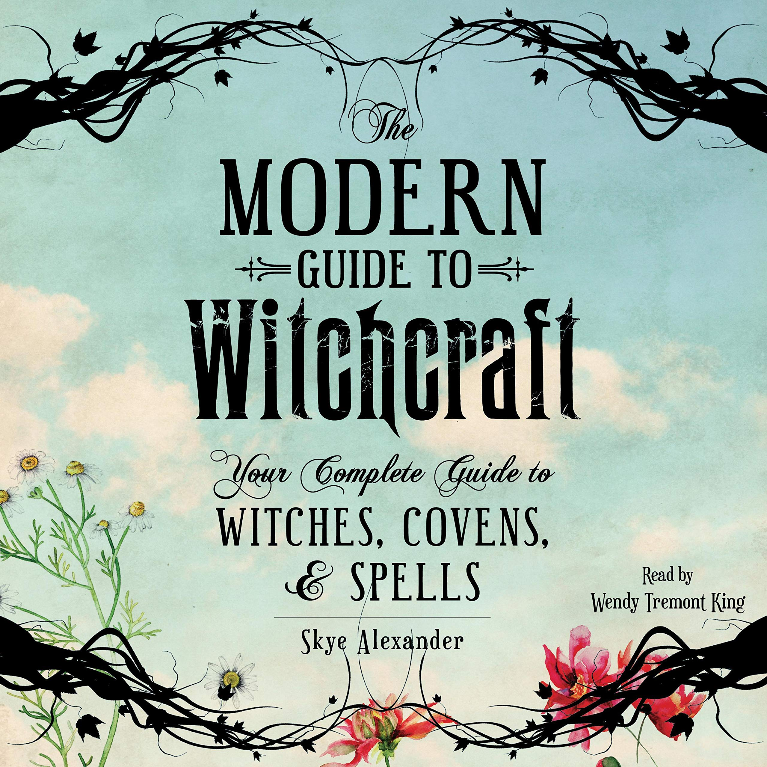 The Modern Guide to Witchcraft: Your Complete Guide to