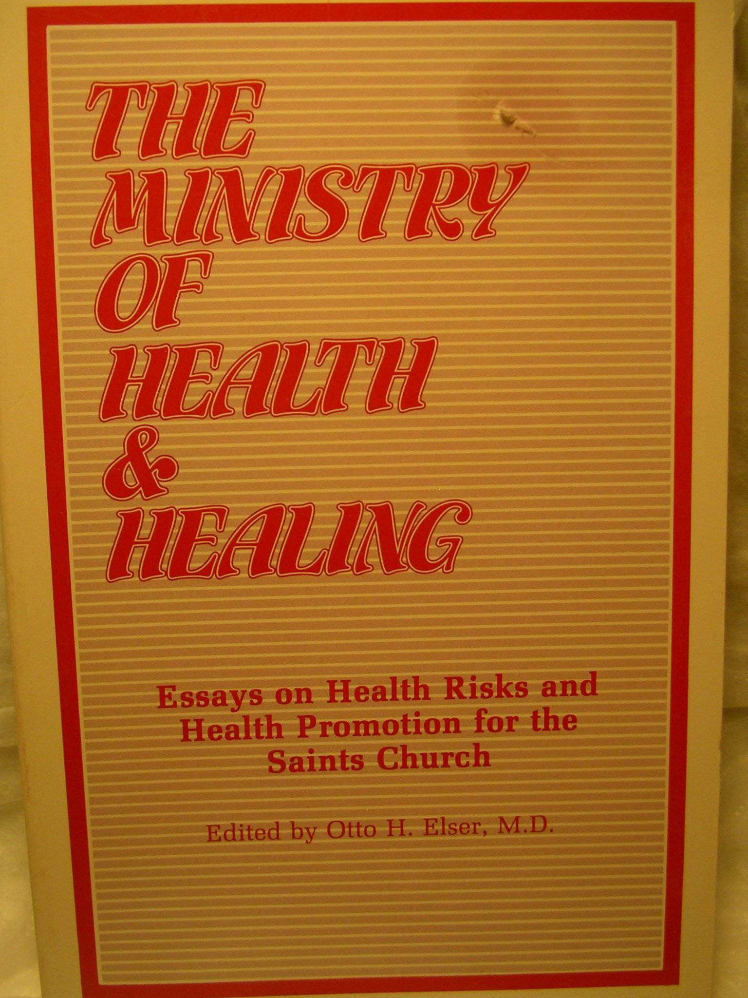 The Ministry Of Health  Healing Essays On Health Risks And Health  The Ministry Of Health  Healing Essays On Health Risks And Health  Promotion For The Saints Church Otto H Elser  Amazoncom  Books