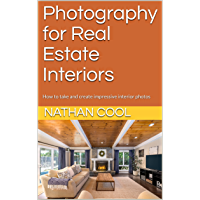 Photography for Real Estate Interiors: How to take and create impressive interior photos (Real Estate Photography Book 1… book cover