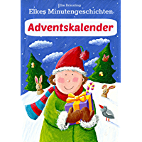 Elkes Minutengeschichten - Adventskalender: 24 kurze Advents- und Weihnachtsgeschichten (German Edition)