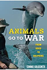 Animals Go to War: From Dogs to Dolphins Kindle Edition