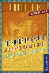 Afghanistan-Trilogie: Sonne im Gesicht. Allein nach Mazar-e Sharif. Am Meer wird es kühl sein (German Edition) Kindle Edition