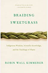 Braiding Sweetgrass: Indigenous Wisdom, Scientific Knowledge and the Teachings of Plants Paperback