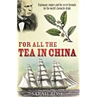 For All Tea In China: Espionage, Empire and the Secret Formula for the World's Favourite Drink