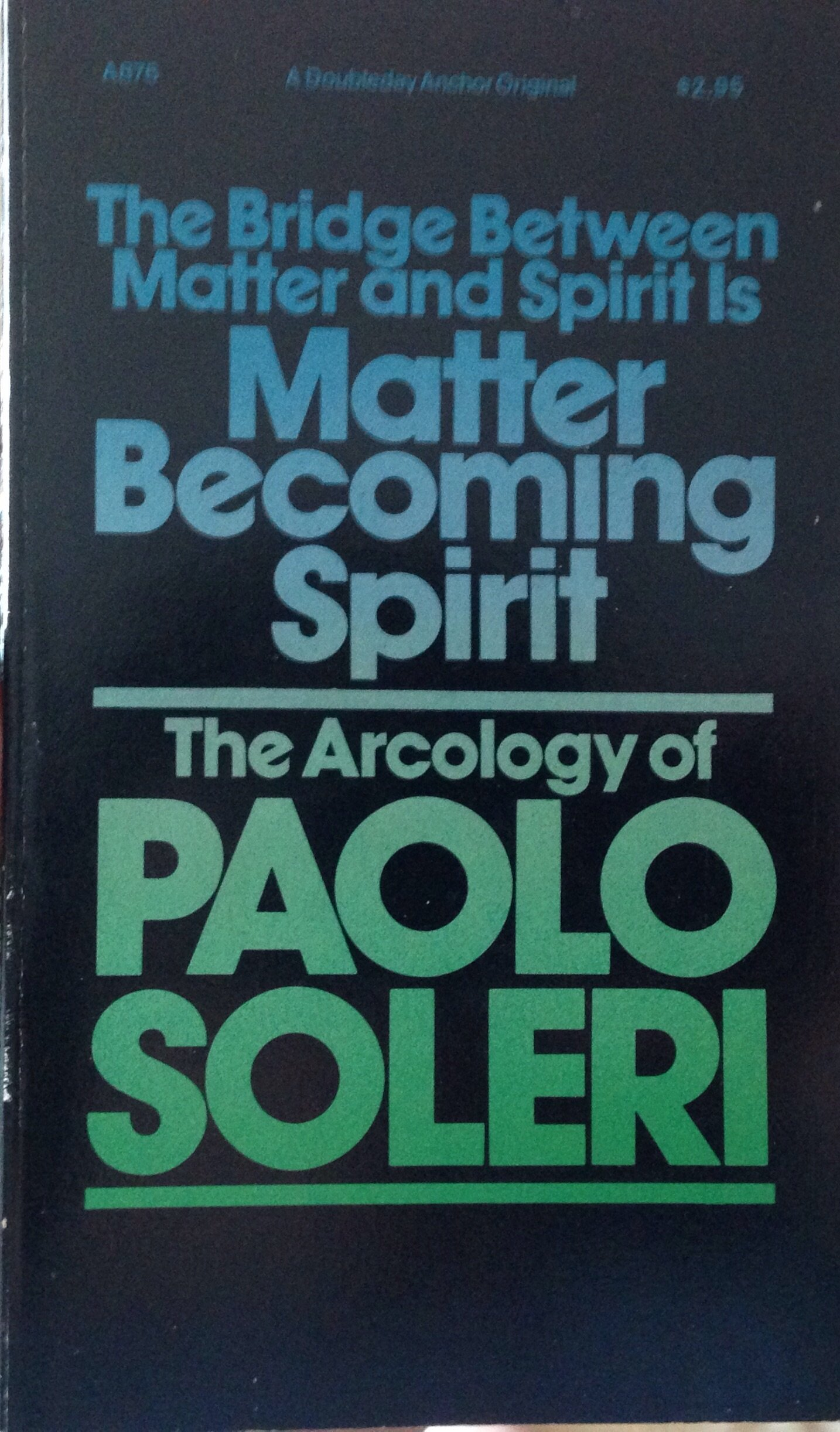 The Bridge between Matter & Spirit Is Matter Becoming Spirit: The Arcology of Paolo Soleri, Paolo Soleri