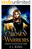 Chosen Warriors (Shadow Hunters Trilogy Book 3)