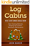Log Cabins: What Every Owner Should Know
