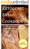 Ketogenic Bread Cookbook: Delicious Ketogenic Bread And Dessert Recipes For Weight Loss (Low Carb Recipes Book 1)