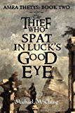 The Thief Who Spat In Luck's Good Eye (Amra Thetys Series Book 2) (English Edition)