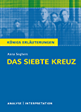 Das siebte Kreuz von Anna Seghers.: Textanalyse und Interpretation mit ausführlicher Inhaltsangabe und Abituraufgaben mit Lösungen (Königs Erläuterungen 408) (German Edition)