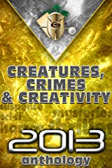 Stories of Creatures, Crime, and Creativity: First Anthology 2013