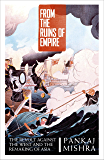 From the Ruins of Empire: The Revolt Against the West and the Remaking of Asia (English Edition)