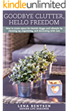 Goodbye Clutter, Hello Freedom: How to create space for Danish Hygge and Lifestyle by cleaning up, organizing and decorating with care. (Danish Hygge & Lifestyle Book 1)