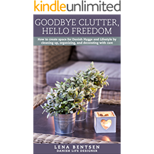 Goodbye Clutter, Hello Freedom: How to create space for Danish Hygge and Lifestyle by cleaning up, organizing and…