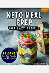 Keto Meal Prep For Lazy People: (NEW) 21-Day Ketogenic Meal Plan to Lose 15 Pounds (30 Delicious Keto Made Easy Recipes Plus Tips And Tricks For Beginners ... This Diet Today!) (Keto Laziness Book 2) Kindle Edition