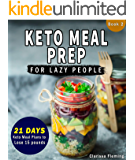 Keto Meal Prep For Lazy People: (NEW) 21-Day Ketogenic Meal Plan to Lose 15 Pounds (30 Delicious Keto Made Easy Recipes Plus Tips And Tricks For Beginners ... This Diet Today!) (Keto Laziness Book 2)