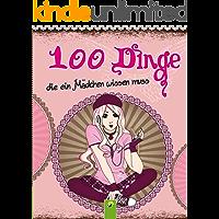 100 Dinge, die ein Mädchen wissen muss: Ein kunterbunter Ratgeber für Kinder