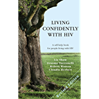 Living Confidently with HIV - Revised Edition: A Self-help Book for People Living with HIV (English Edition)