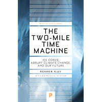 The Two-Mile Time Machine: Ice Cores, Abrupt Climate Change, and Our Future - Updated Edition (Princeton Science Library Book 101)