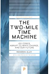 The Two-Mile Time Machine: Ice Cores, Abrupt Climate Change, and Our Future - Updated Edition (Princeton Science Library Book 101) Kindle Edition