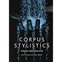 Corpus Stylistics: A Practical Introduction: Theory and Practice