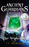 Ancient Guardians: The Awakening (Ancient Guardian Series, Book 3) (Volume 3) (Ancient Guardians Supernatural Romance Series)