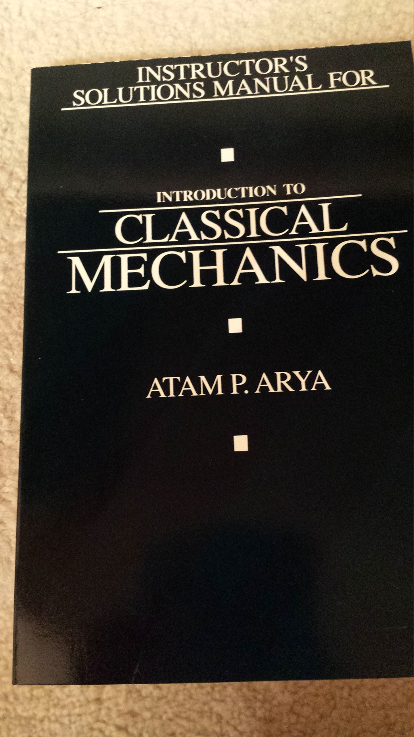 Instructor's Solutions Manual For Introduction To Classical Mechanics: Atam  Parkash Arya: 9780205124770: Amazon.com: Books
