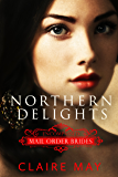 Mail Order Bride - Northern Delights: Clean Sweet Western Romance (Encompassed Mail Order Brides Book 1)