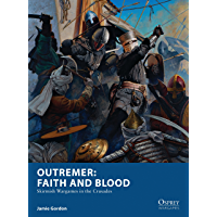 Outremer: Faith and Blood: Skirmish Wargames in the Crusades (Osprey Wargames Book 22)