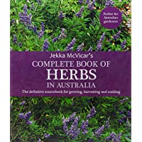 The Complete Book of Herbs in Australia: The definitive sourcebook for growing, harvesting and cooking