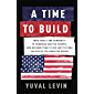A Time to Build: From Family and Community to Congress and the Campus, How Recommitting to Our Institutions Can Revive the American Dream
