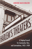 Harlem's Theaters: A Staging Ground for Community, Class, and Contradiction, 1923-1939
