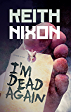 I'm Dead Again (Konstantin Book 3): Dark and Funny Crime That Packs a Punch