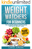 WEIGHT WATCHERS FOR BEGINNERS: The Ultimate Smart Points Guide for Rapid Weight Loss