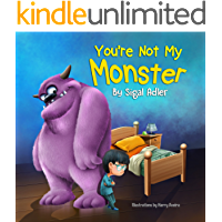 """""""You're not my monster!"""": Help Kids Overcome their Fears. (Bedtimes Story  Fiction Children's Picture Book Book 1)"""