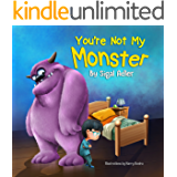 """You're not my monster!"": Help Kids Overcome their Fears. (Bedtimes Story  Fiction Children's Picture Book Book 1)"