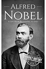 Alfred Nobel: A Life from Beginning to End (Biographies of Inventors) Kindle Edition