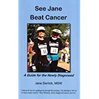 See Jane Beat Cancer: A Guide for the Newly Diagnosed